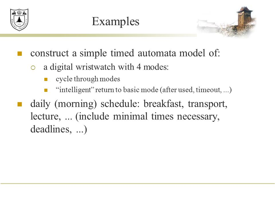 """Examples construct a simple timed automata model of:  a digital wristwatch with 4 modes: cycle through modes """"intelligent"""" return to basic mode (afte"""