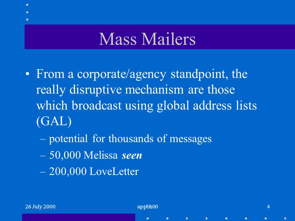 26 July 2000appbh005 Mass Mailers Thusfar.EXE files are constrained to local access e.g.