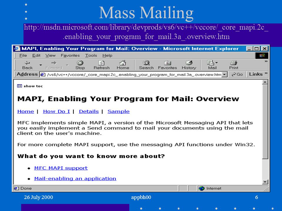 26 July 2000appbh006 Mass Mailing http://msdn.microsoft.com/library/devprods/vs6/vc++/vccore/_core_mapi.2c_.enabling_your_program_for_mail.3a_.overvie