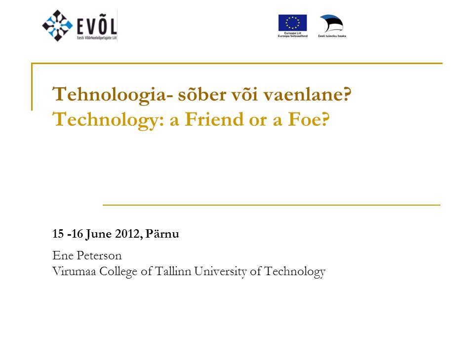 Tehnoloogia- sõber või vaenlane. Technology: a Friend or a Foe.