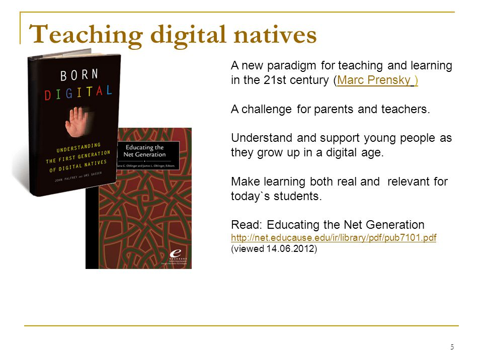 5 Teaching digital natives A new paradigm for teaching and learning in the 21st century (Marc Prensky )Marc Prensky A challenge for parents and teache