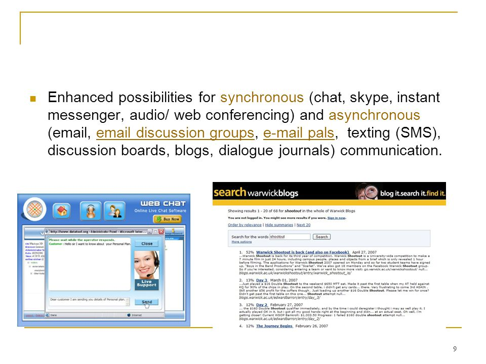 9 Enhanced possibilities for synchronous (chat, skype, instant messenger, audio/ web conferencing) and asynchronous (email, email discussion groups, e