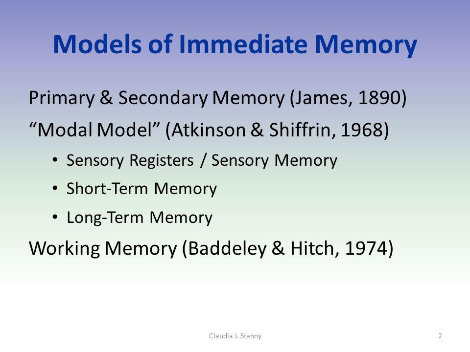 "Models of Immediate Memory Primary & Secondary Memory (James, 1890) ""Modal Model"" (Atkinson & Shiffrin, 1968) Sensory Registers / Sensory Memory Short"