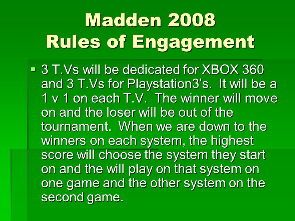 Madden 2008 Rules of Engagement  3 T.Vs will be dedicated for XBOX 360 and 3 T.Vs for Playstation3's.