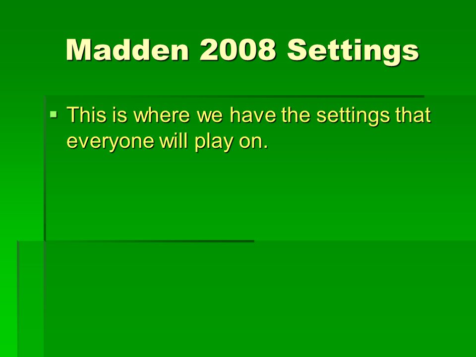 Madden 2008 Settings  This is where we have the settings that everyone will play on.
