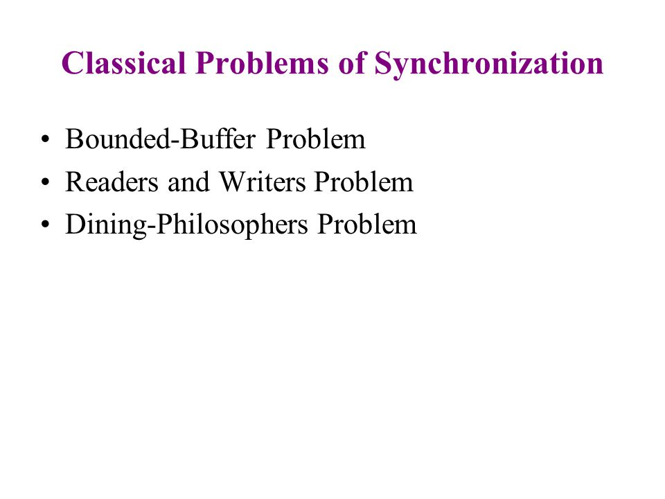 Bounded-Buffer Problem Readers and Writers Problem Dining-Philosophers Problem