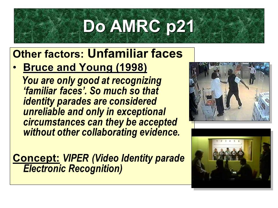 Do AMRC p21 Other factors: Unfamiliar faces Bruce and Young (1998)Bruce and Young (1998) You are only good at recognizing 'familiar faces'.