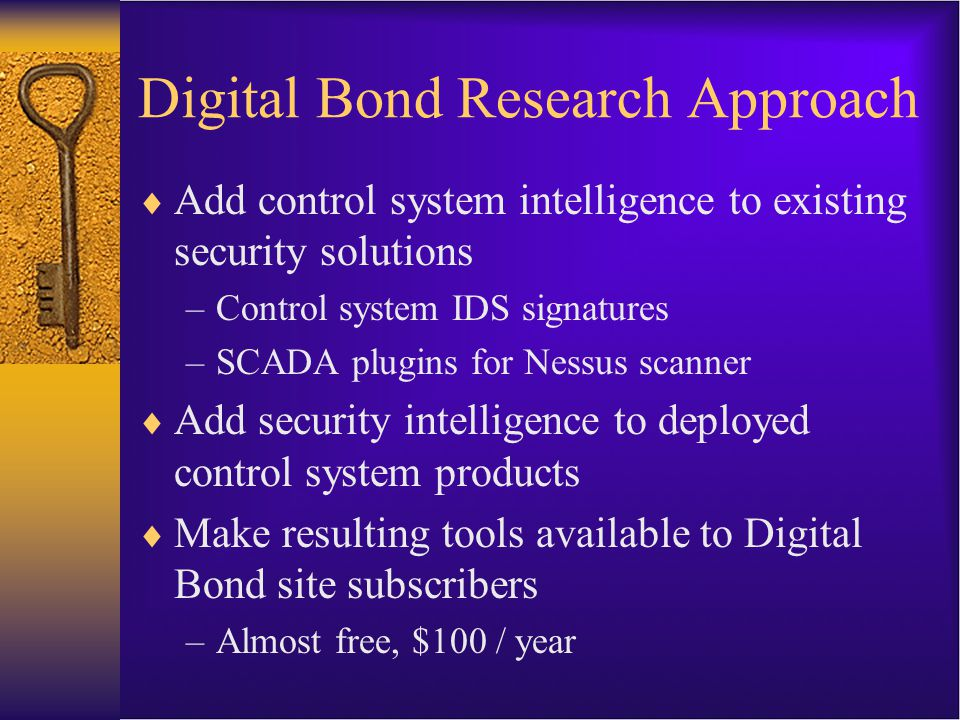 Department of Energy Contract  Digital Bond is one of the recipients  OSIsoft was a partner in the submission –Generous contribution of PI software –Training and technical support –Access to top OSIsoft technical talent  Two-year research program –Results will begin to be available Summer, '08