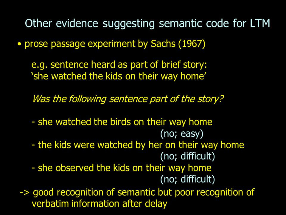 Other evidence suggesting semantic code for LTM prose passage experiment by Sachs (1967) e.g. sentence heard as part of brief story: 'she watched the