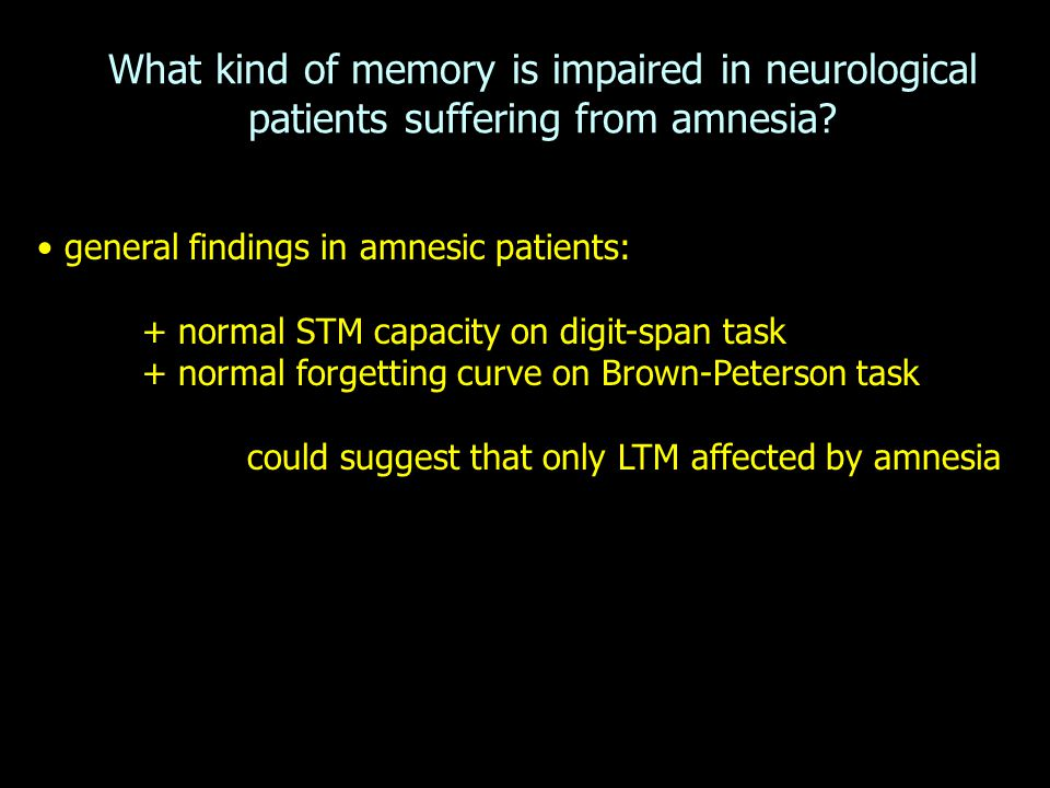 What kind of memory is impaired in neurological patients suffering from amnesia? general findings in amnesic patients: + normal STM capacity on digit-