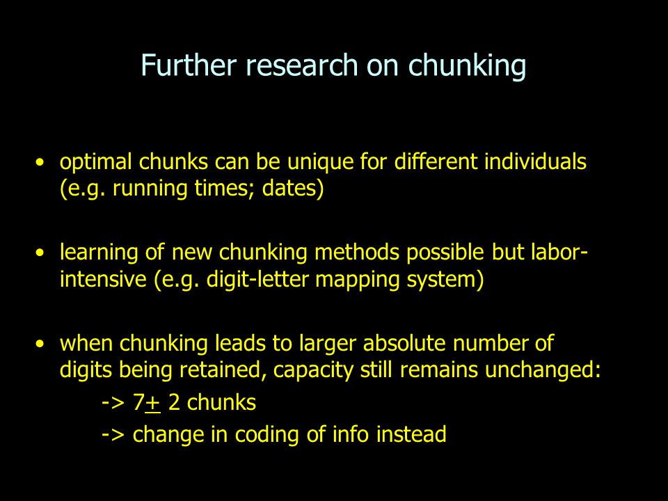 Further research on chunking optimal chunks can be unique for different individuals (e.g. running times; dates) learning of new chunking methods possi