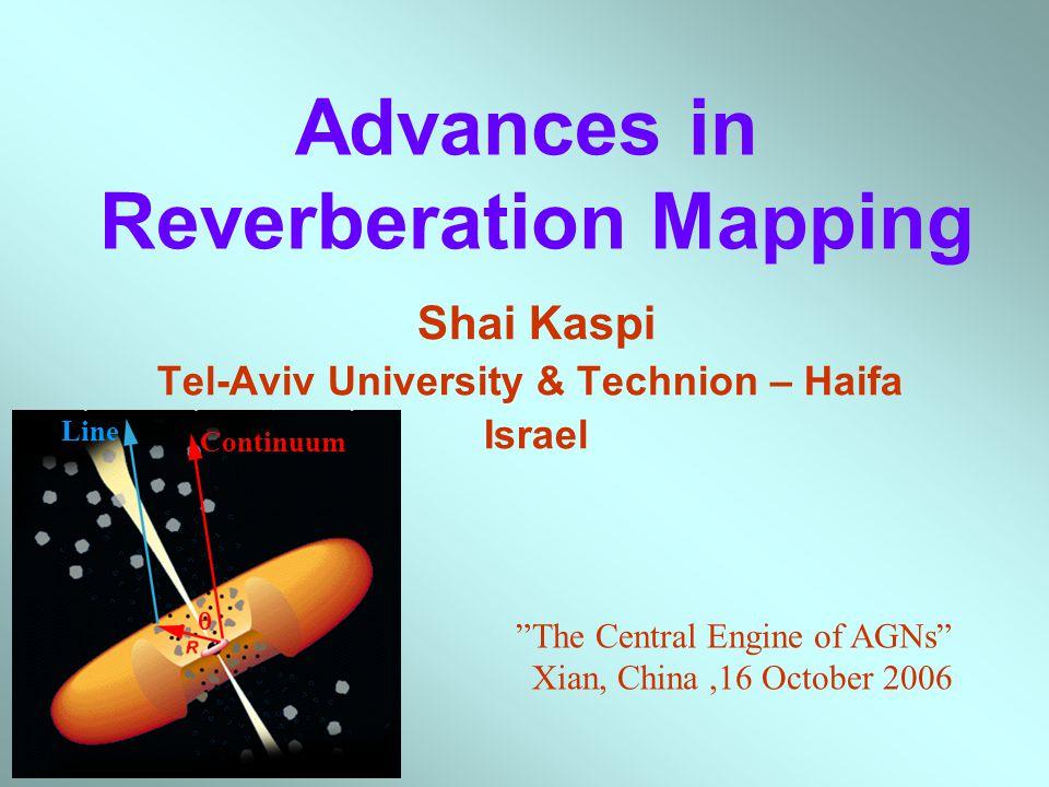 Advances in Reverberation Mapping Shai Kaspi Tel-Aviv University & Technion – Haifa Israel The Central Engine of AGNs Xian, China,16 October 2006  Line Continuum