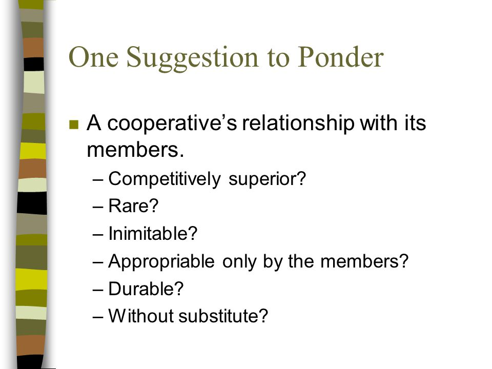 One Suggestion to Ponder n A cooperative's relationship with its members.