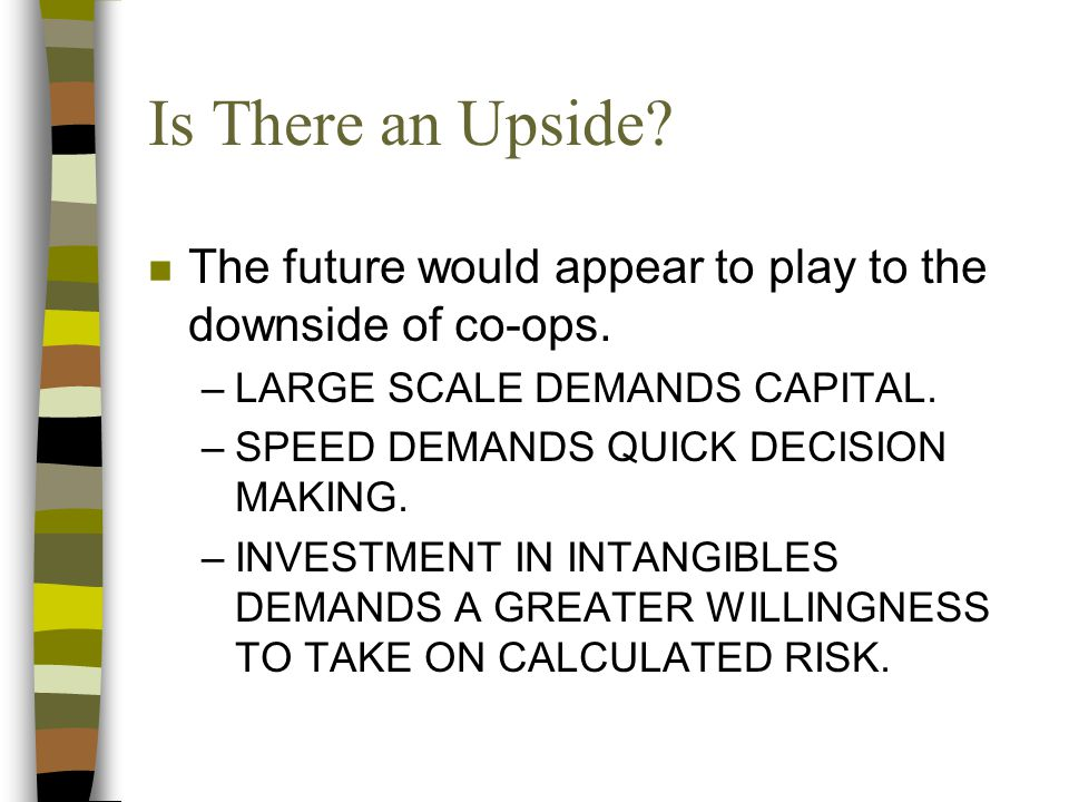 Is There an Upside. n The future would appear to play to the downside of co-ops.