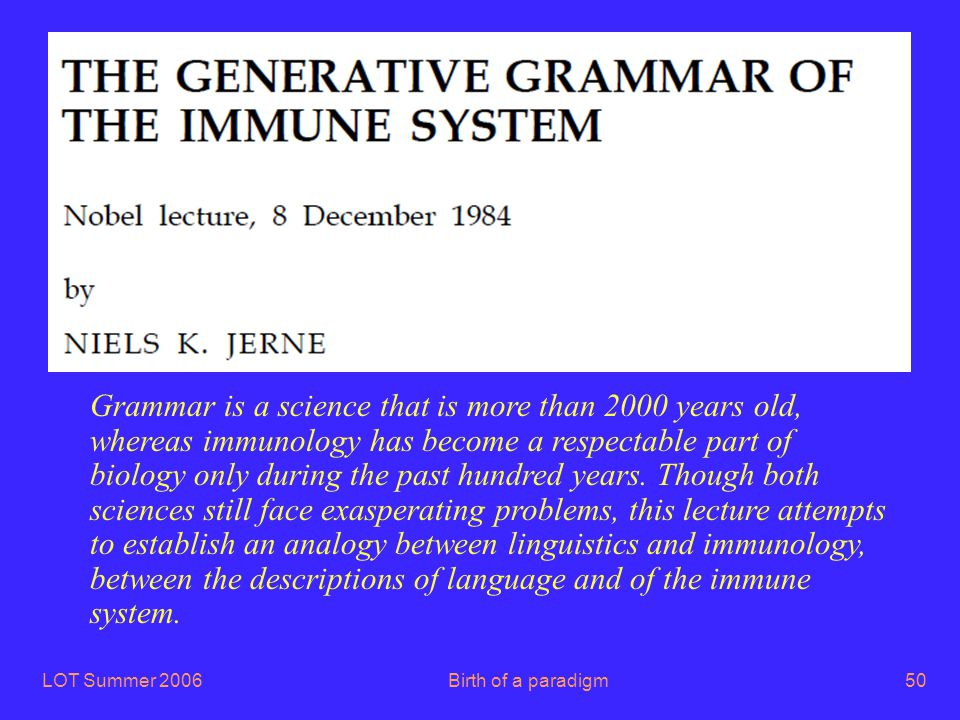 LOT Summer 2006Birth of a paradigm50 Grammar is a science that is more than 2000 years old, whereas immunology has become a respectable part of biolog
