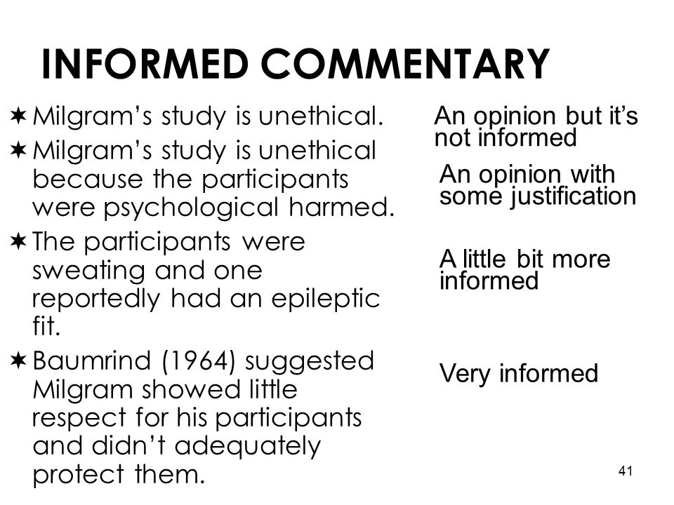 41 INFORMED COMMENTARY  Milgram's study is unethical.