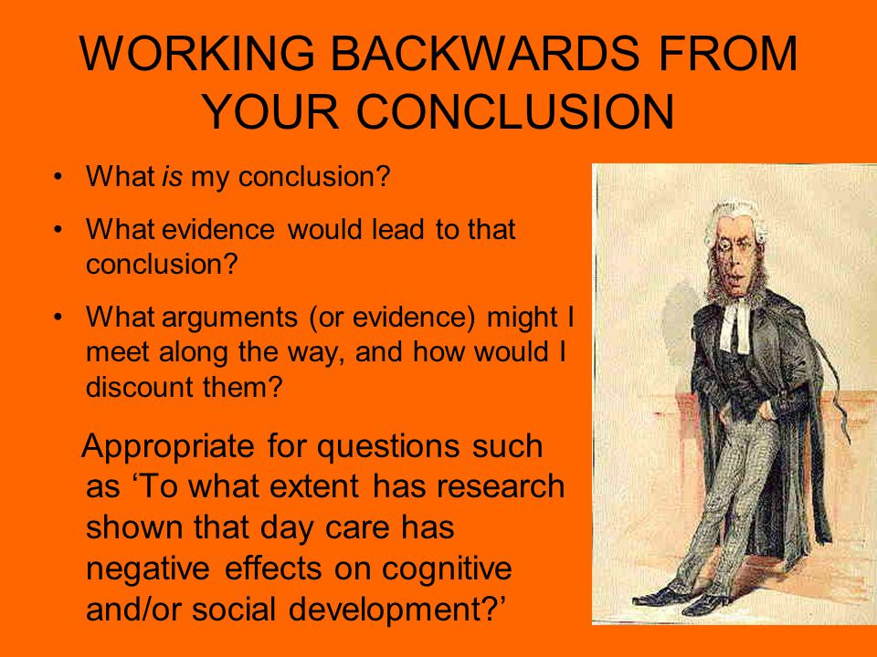 52 WORKING BACKWARDS FROM YOUR CONCLUSION What is my conclusion.