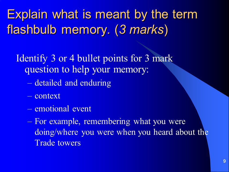10 The devil is in the detail 'Flashbulb memory is related to emotional events.' More detail: 'Flashbulb memory is related to the context of emotional events.' Even more detail: 'Flashbulb memories are detailed and enduring.'