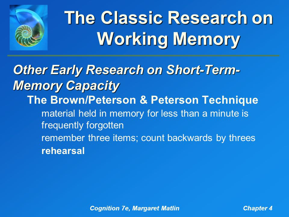Cognition 7e, Margaret MatlinChapter 4 The Working-Memory Approach Central Executive The Central Executive and Daydreaming Teasdale and colleagues (1995) random-number generation task report thoughts Neuroscience Research on the Central Executive frontal lobe
