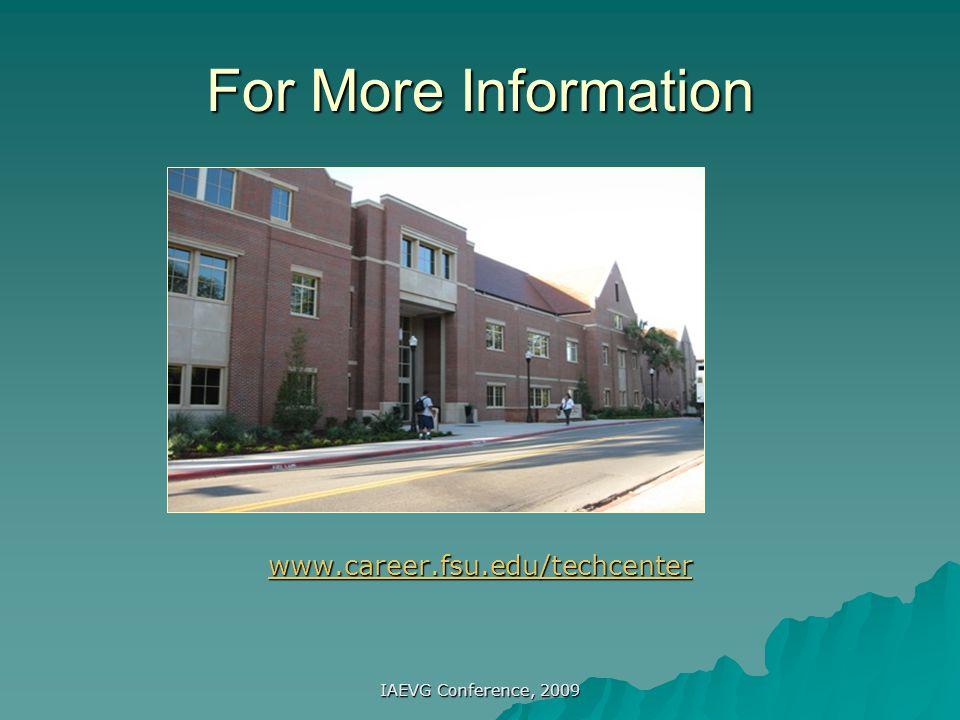 IAEVG Conference, 2009 For More Information www.career.fsu.edu/techcenter