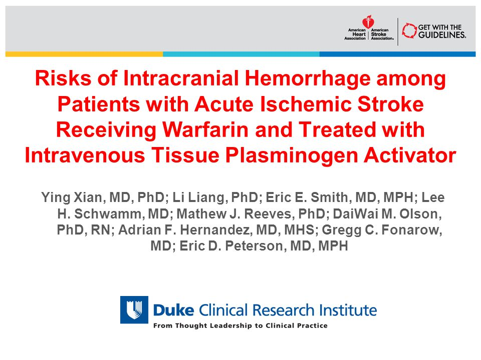 Risks of Intracranial Hemorrhage among Patients with Acute Ischemic Stroke Receiving Warfarin and Treated with Intravenous Tissue Plasminogen Activator Ying Xian, MD, PhD; Li Liang, PhD; Eric E.