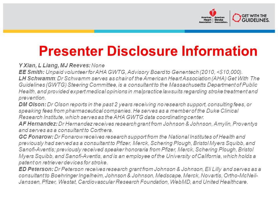 Presenter Disclosure Information DISCLOSURE INFORMATION: Y Xian, L Liang, MJ Reeves: None EE Smith: Unpaid volunteer for AHA GWTG, Advisory Board to Genentech (2010, <$10,000).