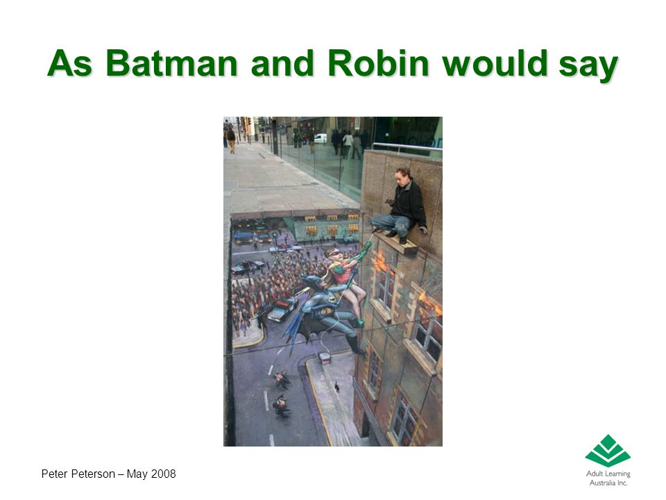 Peter Peterson – May 2008 As Batman and Robin would say
