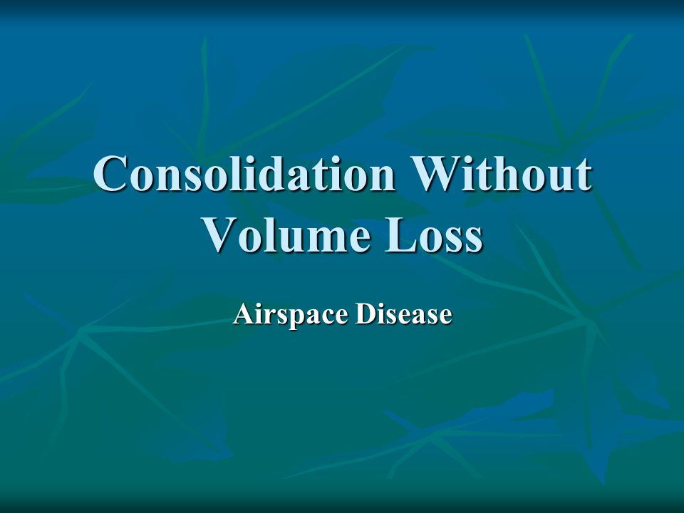 Consolidation Without Volume Loss Airspace Disease