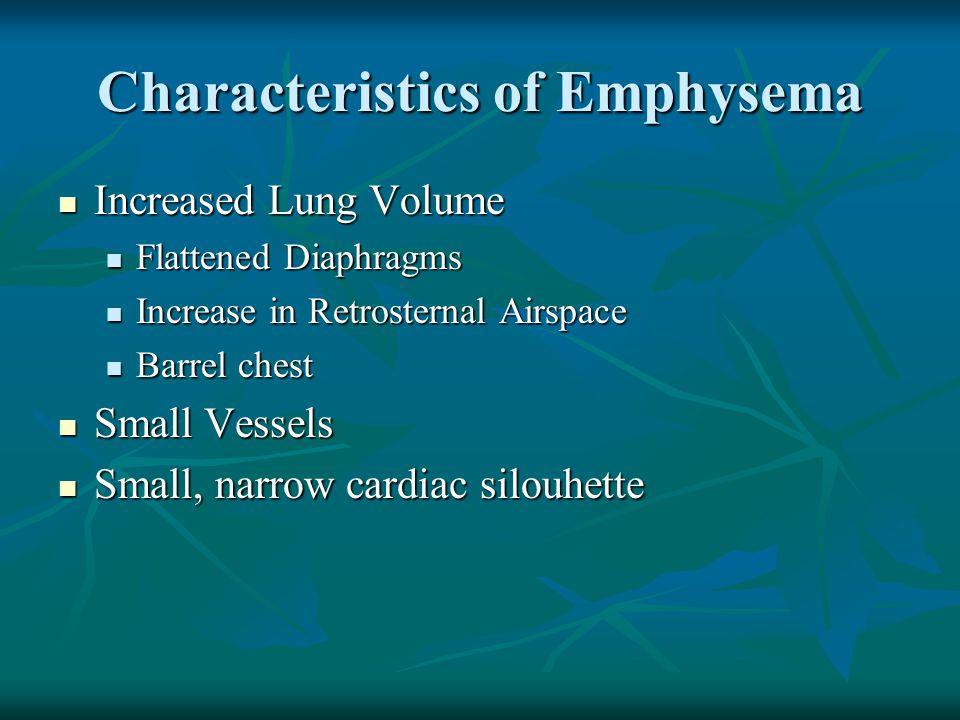 Characteristics of Emphysema Increased Lung Volume Increased Lung Volume Flattened Diaphragms Flattened Diaphragms Increase in Retrosternal Airspace I