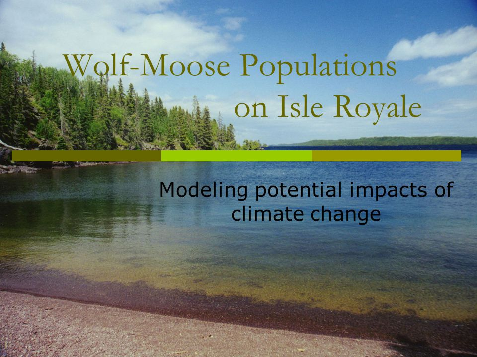 Wolf-Moose Populations on Isle Royale Modeling potential impacts of climate change