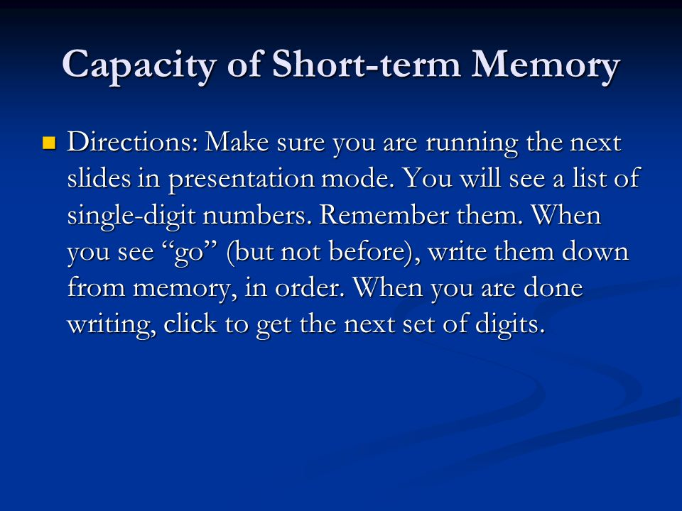 Capacity of Short-term Memory Directions: Make sure you are running the next slides in presentation mode.