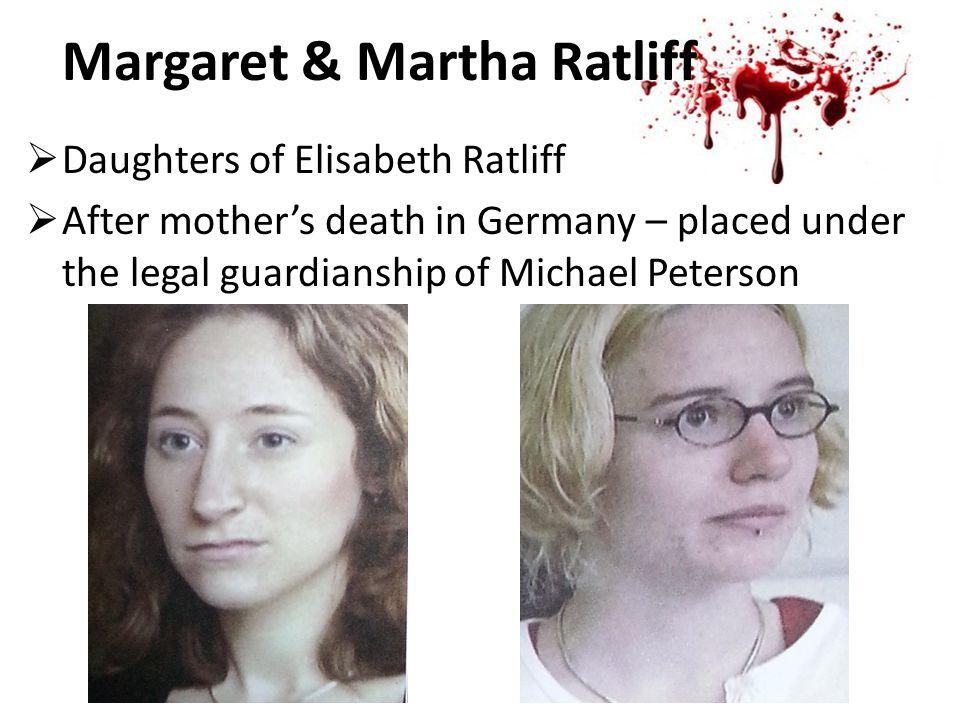 Margaret & Martha Ratliff  Daughters of Elisabeth Ratliff  After mother's death in Germany – placed under the legal guardianship of Michael Peterson