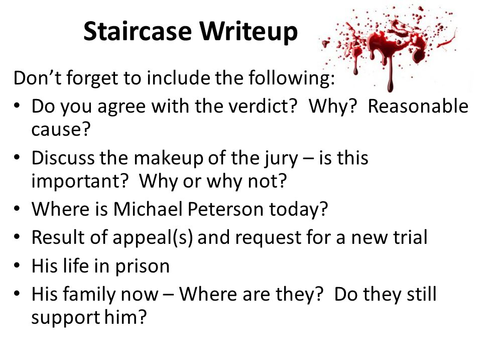 Staircase Writeup Don't forget to include the following: Do you agree with the verdict? Why? Reasonable cause? Discuss the makeup of the jury – is thi