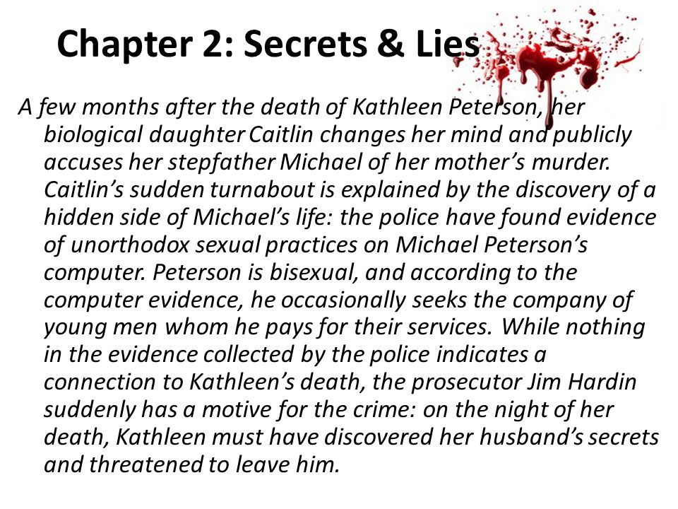 Chapter 2: Secrets & Lies A few months after the death of Kathleen Peterson, her biological daughter Caitlin changes her mind and publicly accuses her stepfather Michael of her mother's murder.