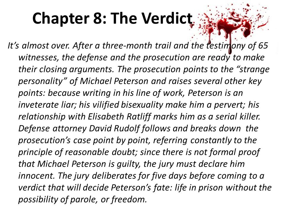 Chapter 8: The Verdict It's almost over. After a three-month trail and the testimony of 65 witnesses, the defense and the prosecution are ready to mak