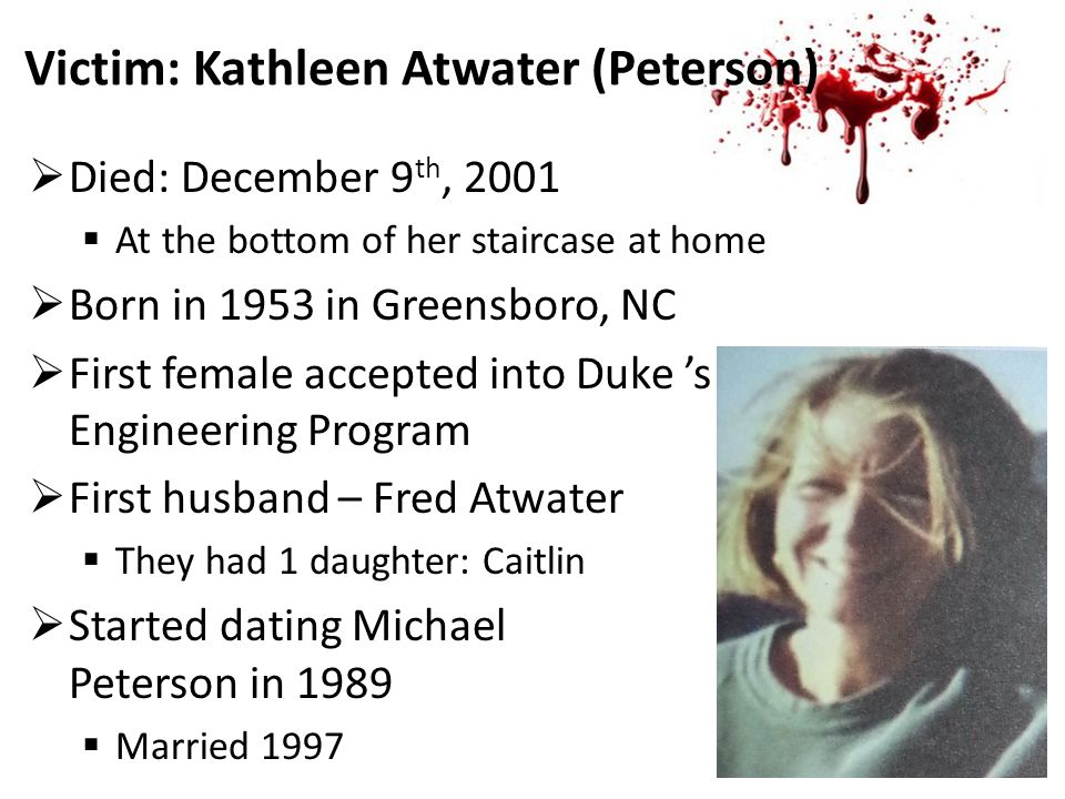 Victim: Kathleen Atwater (Peterson)  Died: December 9 th, 2001  At the bottom of her staircase at home  Born in 1953 in Greensboro, NC  First fema