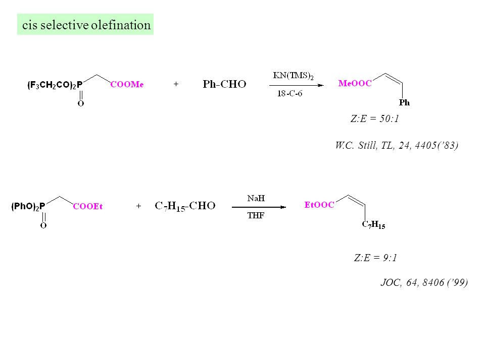 cis selective olefination W.C. Still, TL, 24, 4405('83) Z:E = 50:1 JOC, 64, 8406 ('99) Z:E = 9:1