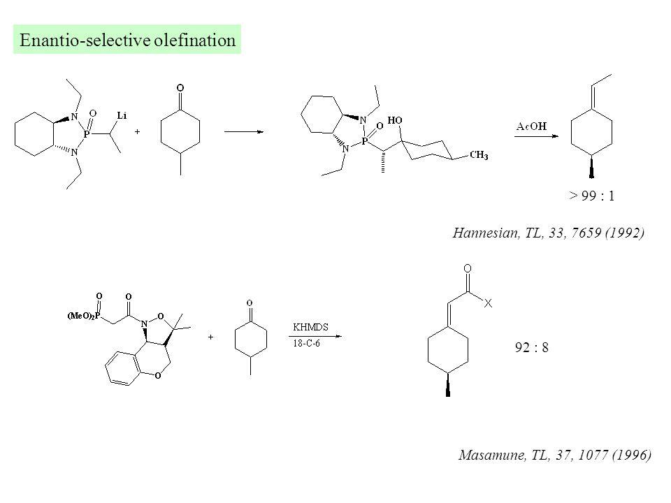 Enantio-selective olefination Hannesian, TL, 33, 7659 (1992) Masamune, TL, 37, 1077 (1996) 92 : 8 > 99 : 1