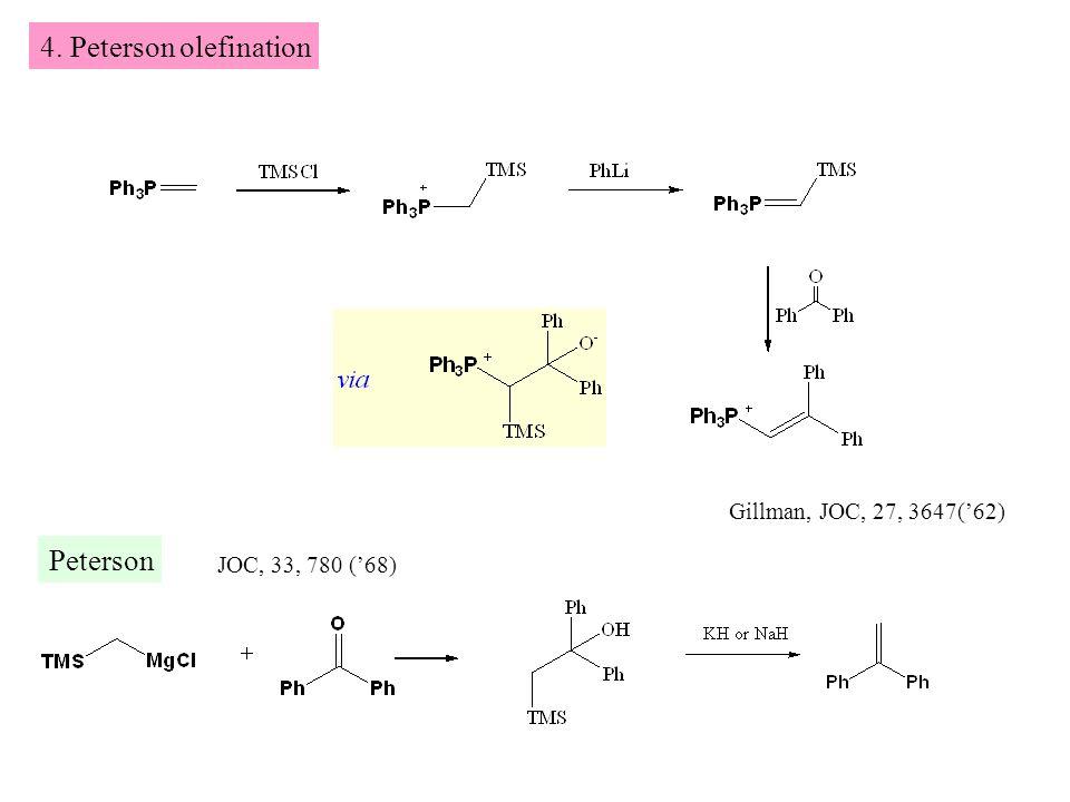 4. Peterson olefination Gillman, JOC, 27, 3647('62) Peterson JOC, 33, 780 ('68)