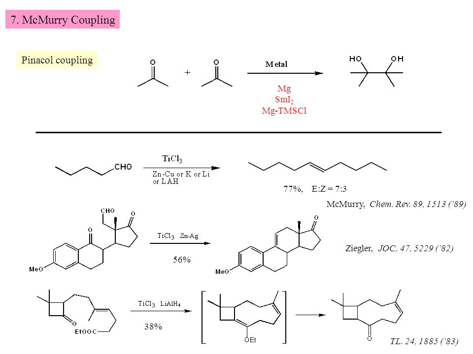 7. McMurry Coupling Pinacol coupling Mg SmI 2 Mg-TMSCl 77%, E:Z = 7:3 McMurry, Chem.