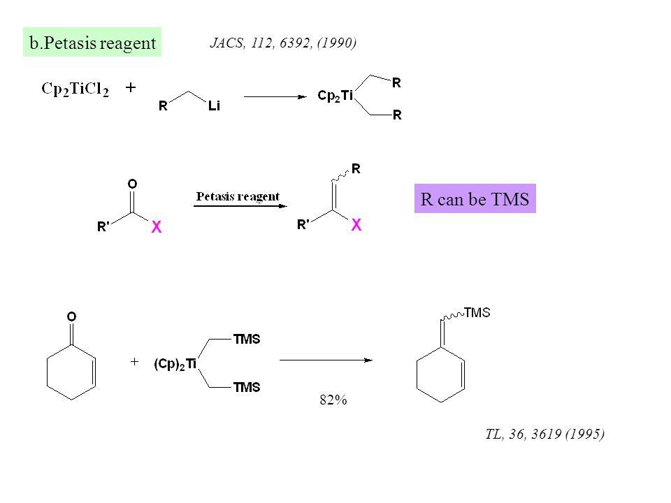 b.Petasis reagent R can be TMS JACS, 112, 6392, (1990) 82% TL, 36, 3619 (1995)