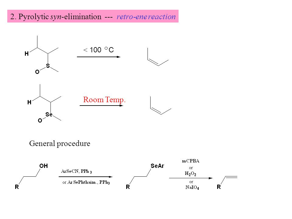 2. Pyrolytic syn-elimination --- retro-ene reaction < 100 ㅇ C Room Temp. General procedure