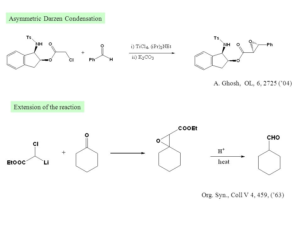 Asymmetric Darzen Condensation A. Ghosh, OL, 6, 2725 ('04) Extension of the reaction Org.