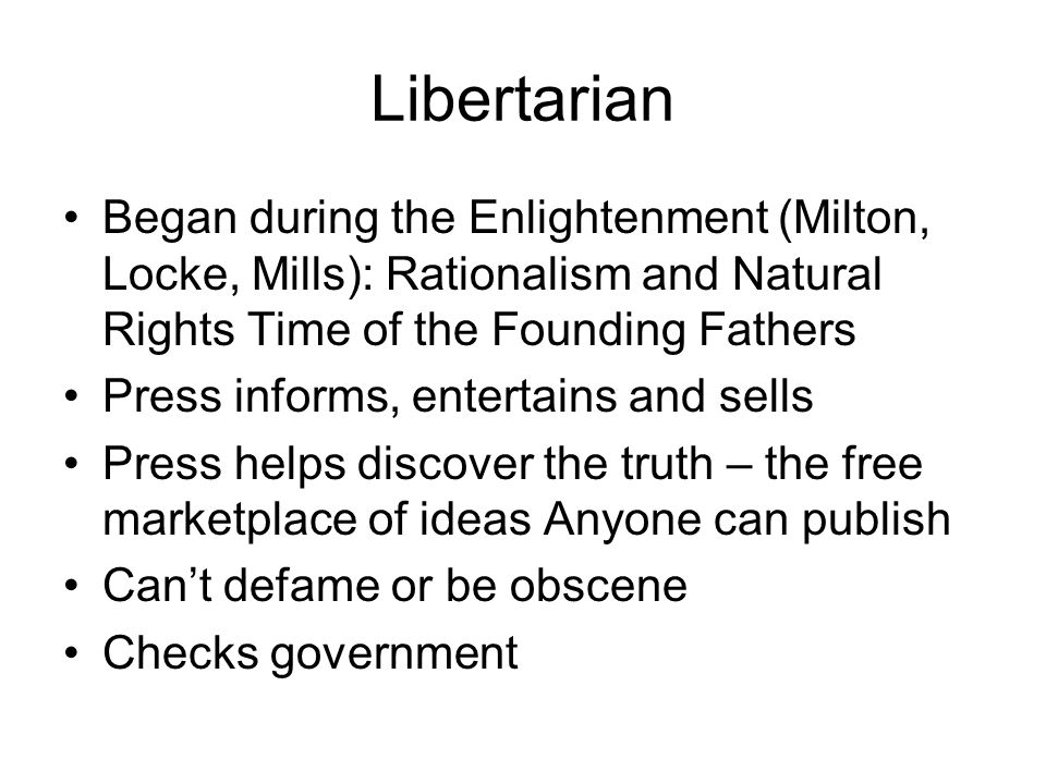 Libertarian Began during the Enlightenment (Milton, Locke, Mills): Rationalism and Natural Rights Time of the Founding Fathers Press informs, entertai
