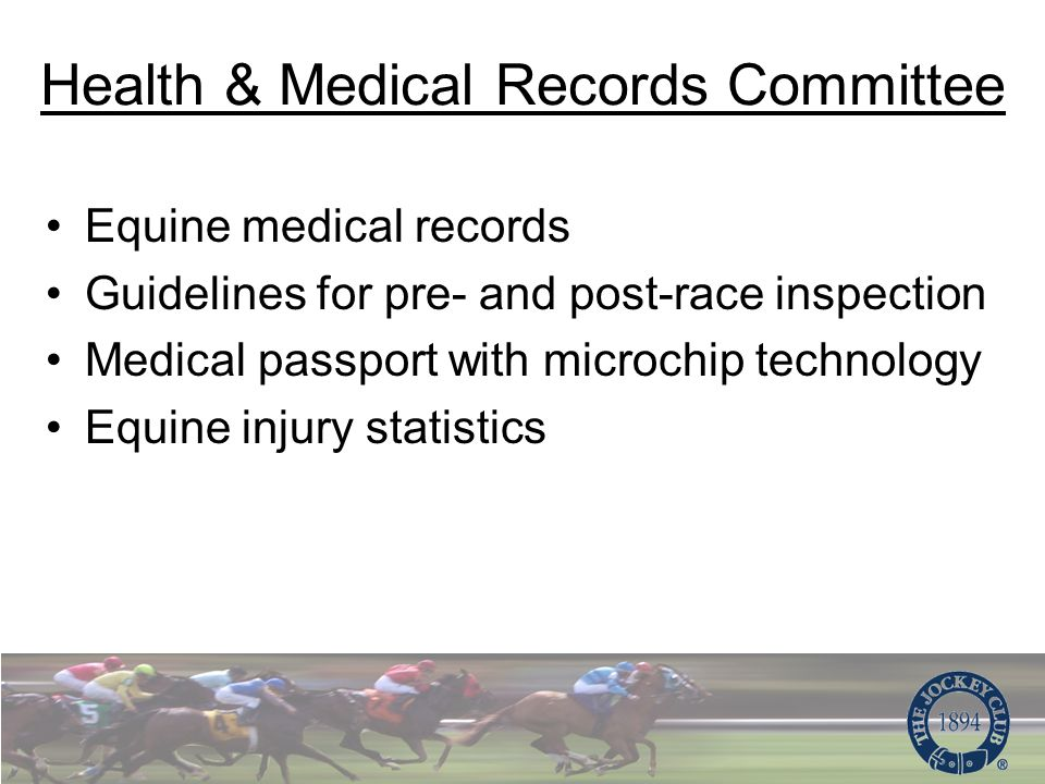 Health & Medical Records Committee Equine medical records Guidelines for pre- and post-race inspection Medical passport with microchip technology Equine injury statistics