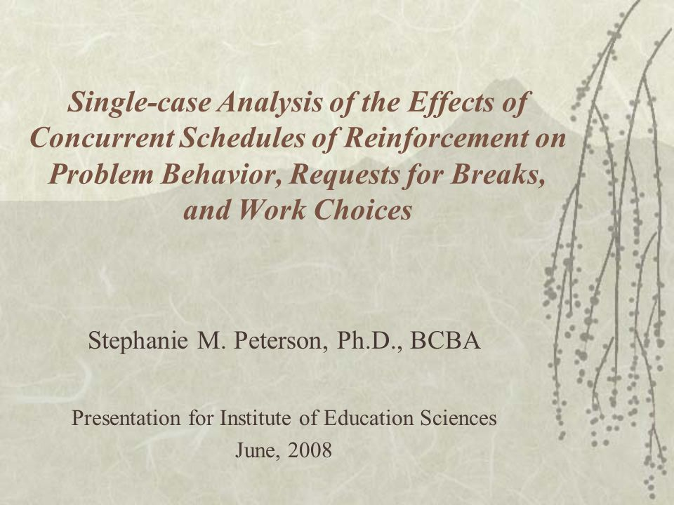 Single-case Analysis of the Effects of Concurrent Schedules of Reinforcement on Problem Behavior, Requests for Breaks, and Work Choices Stephanie M.
