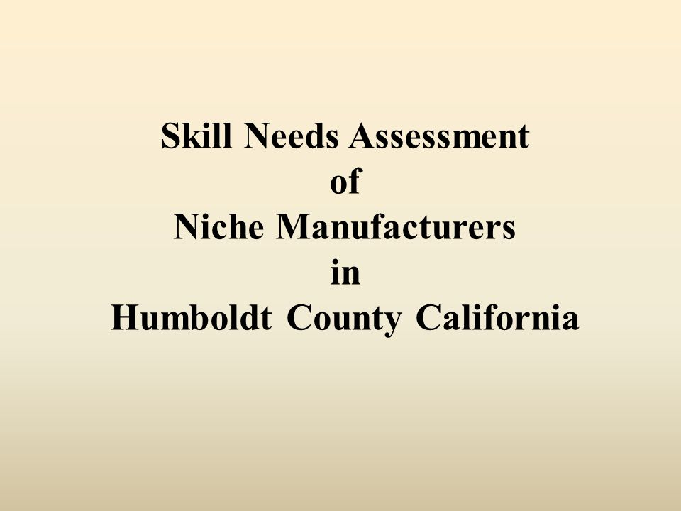 Skill Needs Assessment of Niche Manufacturers in Humboldt County California