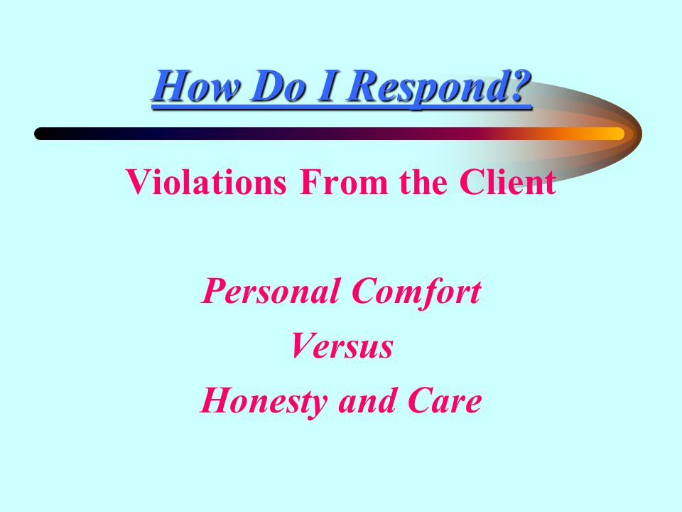 How Do I Respond Violations From the Client Personal Comfort Versus Honesty and Care