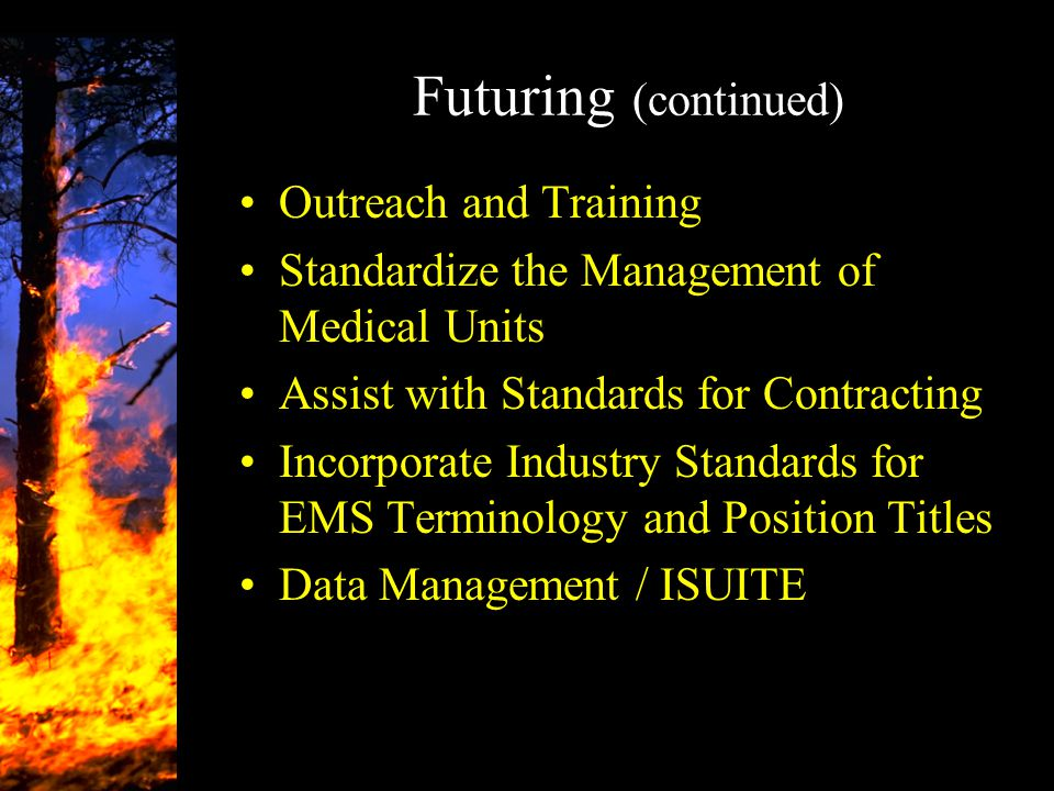 Futuring (continued) Outreach and Training Standardize the Management of Medical Units Assist with Standards for Contracting Incorporate Industry Stan