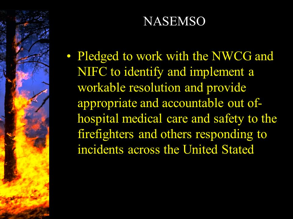 NASEMSO Pledged to work with the NWCG and NIFC to identify and implement a workable resolution and provide appropriate and accountable out of- hospita